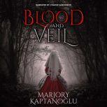 Blood and Veil A Novella, Marjory Kaptanoglu