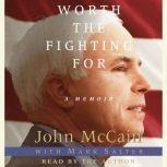 Worth the Fighting For The Education of an American Maverick, and the Heroes Who Inspired Him, John McCain