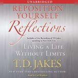Reposition Yourself Reflections Living a Life Without Limits, T.D. Jakes