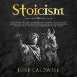 Stoicism Stoic Way of Life, Stoicism Philo-sophy & Wisdom. Create Life Long Habits of Mental Toughness, Self Discipline. Master Self Confidence. Control ... Management and Jelousy, Luke Caldwell