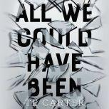 All We Could Have Been, TE Carter