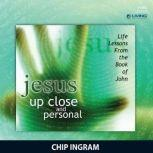 Jesus... Up Close and Personal Life Lessons from the Book of John, Chip Ingram