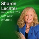 How to Get 'YES' with Your Investors It's Your Turn to Thrive Series, Sharon Lechter