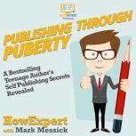 Publishing Through Puberty A Bestselling Teenage Author's Self Publishing Secrets Revealed, HowExpert