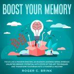 Boost Your Memory and Focus Like a Modern Einstein Accelerate Learning Speed, Embrace Unlimited Memory Potential with State-of-the-Art Techniques and Transform Your Brain into a Powerful Machine, Roger C. Brink