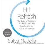 Hit Refresh The Quest to Rediscover Microsoft's Soul and Imagine a Better Future for Everyone, Satya Nadella
