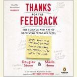 Thanks for the Feedback The Science and Art of Receiving Feedback Well, Douglas Stone