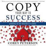 Copy Your Way to Success Standing on the Shoulder of Giants, Corey Peterson