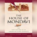 The House of Mondavi The Rise and Fall of an American Wine Dynasty, Julia Flynn Siler