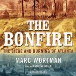 The Bonfire The Siege and Burning of Atlanta, Marc Wortman