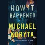 How It Happened, Michael Koryta
