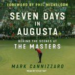 Seven Days in Augusta Behind the Scenes at the Masters, Mark Cannizzaro