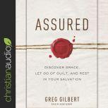 Assured Discover Grace, Let Go of Guilt, and Rest in Your Salvation, Greg  Gilbert