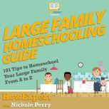 Large Family Homeschooling Guide 101 Tips to Homeschool Your Large Family From A to Z, HowExpert