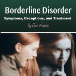 Borderline Disorder Symptoms, Deceptions, and Treatment, John Kirschen