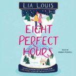 Eight Perfect Hours A Novel, Lia Louis