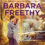 When Wishes Collide Wish Series #3, Barbara Freethy