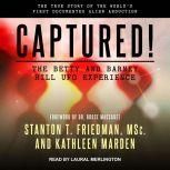 Captured! The Betty and Barney Hill UFO Experience The True Story of the World's First Documented Alien Abduction, MSc Friedman