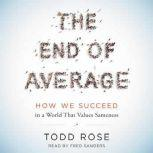 The End of Average How We Succeed in a World That Values Sameness, Todd Rose