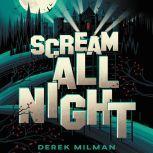 Scream All Night, Derek Milman
