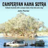 Campervan Kama Sutra Outback Australia with a camper trailer, three kids and a dog*, John Perrier
