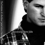 Becoming Steve Jobs The Evolution of a Reckless Upstart into a Visionary Leader, Brent Schlender