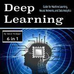 Deep Learning Guide for Machine Learning, Neural Networks, and Data Analytics, David Feldspar