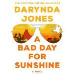 A Bad Day for Sunshine A Novel, Darynda Jones