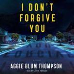 I Don't Forgive You, Aggie Blum Thompson
