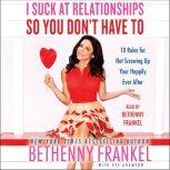 I Suck at Relationships So You Don't Have To 10 Rules for Not Screwing Up Your Happily Ever After, Bethenny Frankel