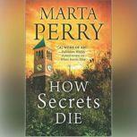 How Secrets Die (House of Secrets, #3), Marta Perry