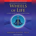 Wheels of Life A User's Guide to the Chakra System, PhD Judith
