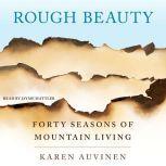 Rough Beauty Forty Seasons of Mountain Living, Karen Auvinen
