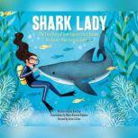 Shark Lady The True Story of How Eugenie Clark Became the Ocean's Most Fearless Scientist, Jess Keating