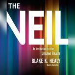 The Veil An Invitation to the Unseen Realm, Blake K. Healy