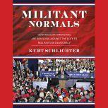 Militant Normals How Regular Americans Are Rebelling Against the Elite to Reclaim Our Democracy, Kurt Schlichter