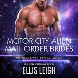 Motor City Alien Mail Order Brides Collection An Intergalactic Dating Agency Series, Ellis Leigh