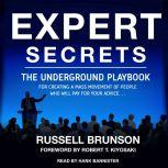 Expert Secrets The Underground Playbook for Creating a Mass Movement of People Who Will Pay for Your Advice, Russell Brunson