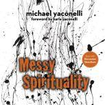Messy Spirituality God's Annoying Love for Imperfect People, Mike  Yaconelli