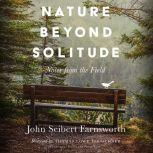 Nature beyond Solitude Notes from the Field, John Seibert Farnsworth