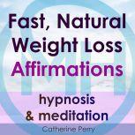 Fast, Natural Weight Loss Affirmations, Hypnosis & Meditation, Joel Thielke