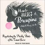 How to Hug a Porcupine Negotiating the Prickly Points of the Tween Years, MA Ross