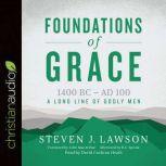Foundations of Grace 1400 BC - AD 100, Steven J. Lawson