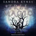 Tree Magic Connecting with the Spirit & Wisdom of Trees, Sandra Kynes