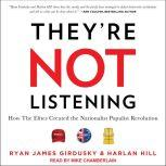 They're Not Listening How The Elites Created the Nationalist Populist Revolution, Ryan James Girdusky