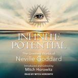 Infinite Potential The Greatest Works of Neville Goddard, Neville Goddard