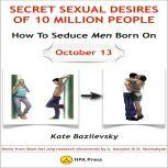 How To Seduce Men Born On October 13 Or Secret Sexual Desires Of 10 Million People Demo From Shan Hai Jing Research Discoveries By A. Davydov & O. Skorbatyuk, Kate Bazilevsky