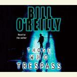 Those Who Trespass A Novel of Television and Murder, Bill O'Reilly