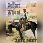 The Desert Of Wheat, Zane Grey