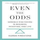 Even the Odds Sensible Risk-Taking in Business, Investing, and Life, Karen Firestone